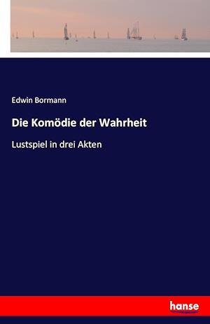 Bog, paperback Die Komodie Der Wahrheit af Edwin Bormann