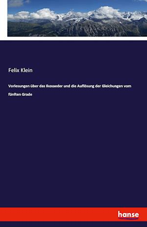 Bog, paperback Vorlesungen Uber Das Ikosaeder Und Die Auflosung Der Gleichungen Vom Funften Grade af Felix Klein