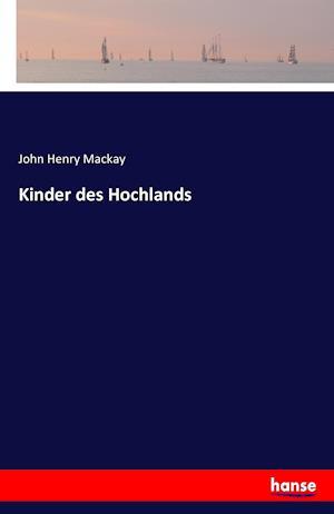 Bog, paperback Kinder Des Hochlands af John Henry Mackay