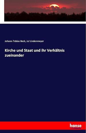 Bog, paperback Kirche Und Staat Und Ihr Verhaltniss Zueinander af Jul Lindenmeyer, Johann Tobias Beck