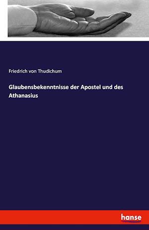Bog, paperback Glaubensbekenntnisse Der Apostel Und Des Athanasius af Friedrich Von Thudichum