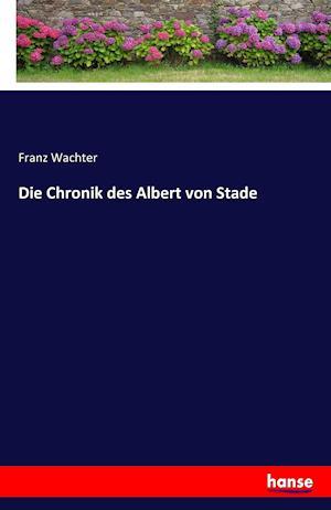 Bog, paperback Die Chronik Des Albert Von Stade af Franz Wachter