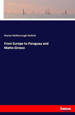 Bog, hæftet From Europe to Paraguay and Matto-Grosso af Marion McMurrough Mulhall