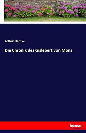 Die Chronik Des Gislebert Von Mons