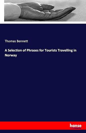 Bog, paperback A Selection of Phrases for Tourists Travelling in Norway af Thomas Bennett