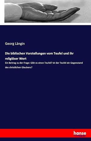 Bog, paperback Die Biblischen Vorstellungen Vom Teufel Und Ihr Religioser Wert af Georg Langin