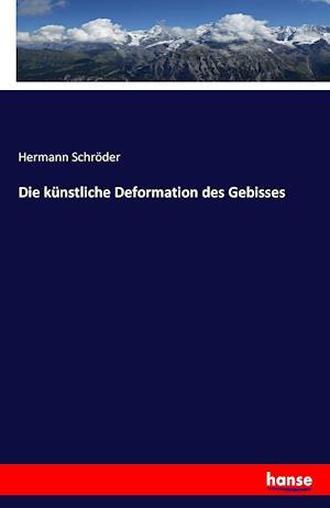 Bog, paperback Die Kunstliche Deformation Des Gebisses af Hermann Schroder