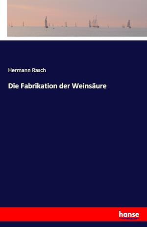 Bog, hæftet Die Fabrikation der Weinsäure af Hermann Rasch