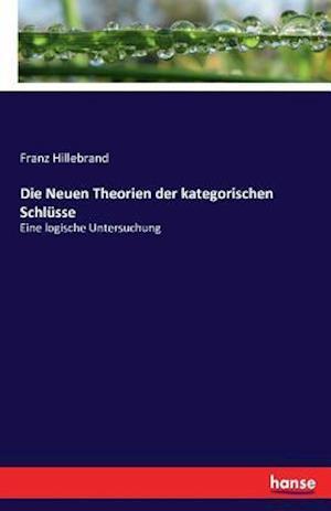 Bog, paperback Die Neuen Theorien Der Kategorischen Schlusse af Franz Hillebrand