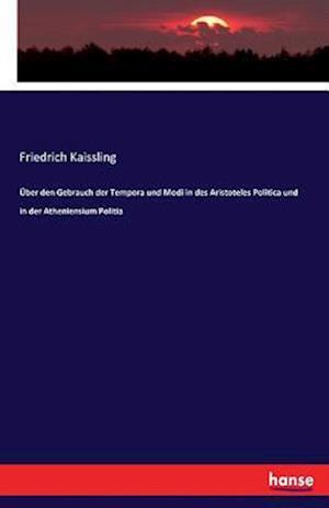 Bog, paperback Uber Den Gebrauch Der Tempora Und Modi in Des Aristoteles Politica Und in Der Atheniensium Politia af Friedrich Kaissling