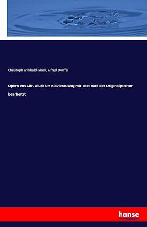 Opern Von Chr. Gluck Um Klavierauszug Mit Text Nach Der Originalpartitur Bearbeitet