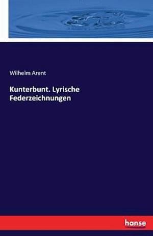 Bog, paperback Kunterbunt. Lyrische Federzeichnungen af Wilhelm Arent