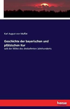 Geschichte Der Bayerischen Und Pfalzischen Kur