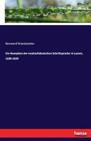 Bog, paperback Die Rezeption Der Neuhochdeutschen Schriftsprache in Luzern, 1600-1830 af Renward Brandstetter