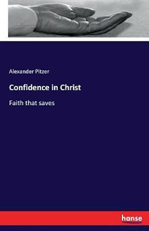 Bog, hæftet Confidence in Christ af Alexander Pitzer