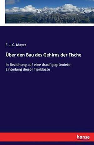 Bog, paperback Uber Den Bau Des Gehirns Der Fische af F. J. C. Mayer