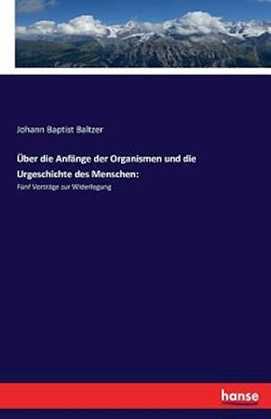 Bog, paperback Uber Die Anfange Der Organismen Und Die Urgeschichte Des Menschen af Johann Baptist Baltzer