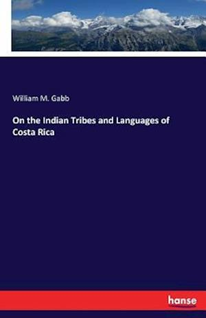 Bog, paperback On the Indian Tribes and Languages of Costa Rica af William M. Gabb