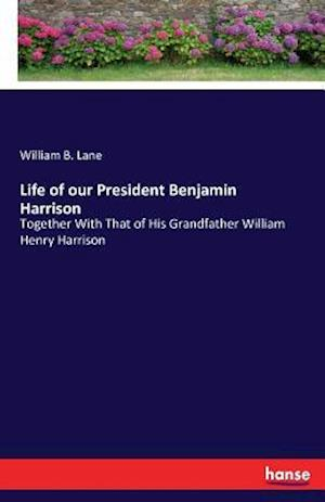 Bog, hæftet Life of our President Benjamin Harrison af William B. Lane