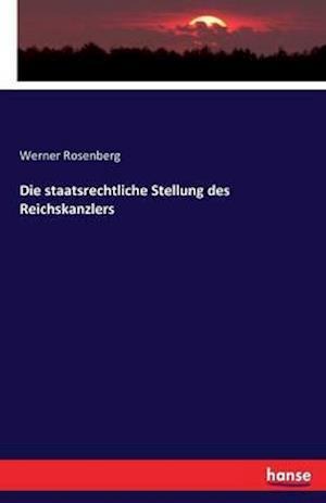 Die Staatsrechtliche Stellung Des Reichskanzlers