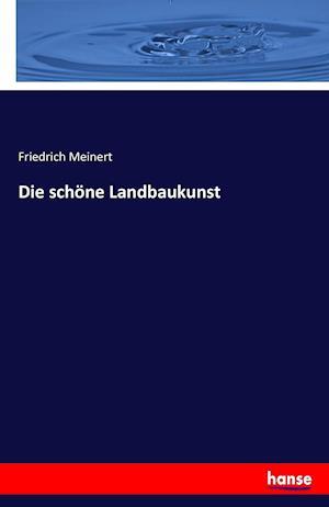 Bog, paperback Die Schone Landbaukunst af Friedrich Meinert