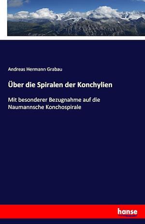 Bog, paperback Uber Die Spiralen Der Konchylien af Andreas Hermann Grabau