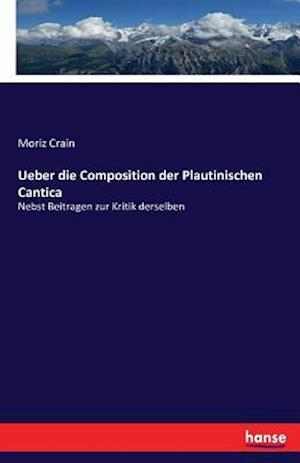 Bog, paperback Ueber Die Composition Der Plautinischen Cantica af Moriz Crain