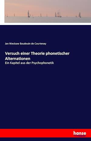 Bog, paperback Versuch Einer Theorie Phonetischer Alternationen af Jan Niecisaw Baudouin De Courtenay
