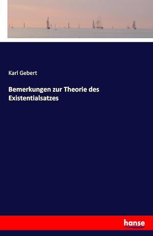 Bog, paperback Bemerkungen Zur Theorie Des Existentialsatzes af Karl Gebert