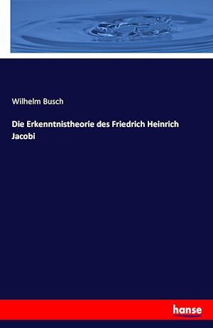Bog, paperback Die Erkenntnistheorie Des Friedrich Heinrich Jacobi af Wilhelm Busch