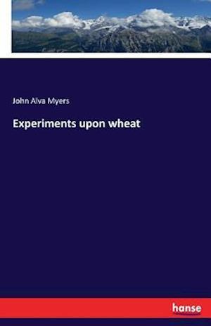 Bog, hæftet Experiments upon wheat af John Alva Myers