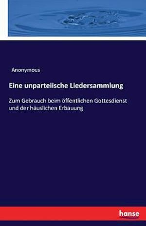 Bog, paperback Eine Unparteiische Liedersammlung af Anonymous