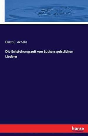 Bog, paperback Die Entstehungszeit Von Luthers Geistlichen Liedern af Ernst C. Achelis