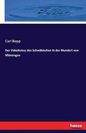 Bog, paperback Der Vokalismus Des Schwabischen in Der Mundart Von Munsingen af Carl Bopp