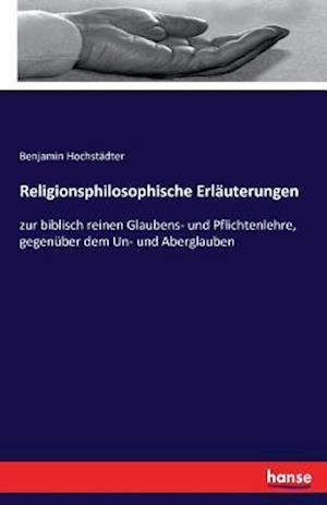 Bog, paperback Religionsphilosophische Erlauterungen af Benjamin Hochstadter