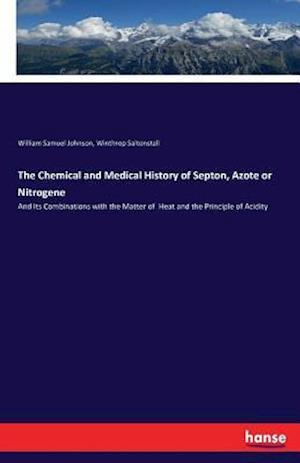 Bog, paperback The Chemical and Medical History of Septon, Azote or Nitrogene af William Samuel Johnson, Winthrop Saltonstall