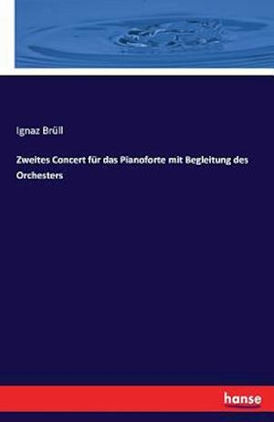 Zweites Concert Fur Das Pianoforte Mit Begleitung Des Orchesters