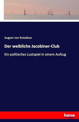 Bog, paperback Der Weibliche Jacobiner-Club af August Von Kotzebue