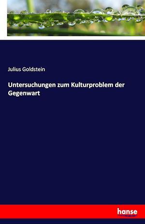 Bog, paperback Untersuchungen Zum Kulturproblem Der Gegenwart af Julius Goldstein
