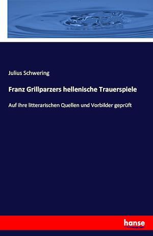 Bog, paperback Franz Grillparzers Hellenische Trauerspiele af Julius Schwering