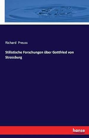 Bog, paperback Stilistische Forschungen Uber Gottfried Von Strassburg af Richard Preuss