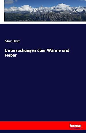 Bog, paperback Untersuchungen Uber Warme Und Fieber af Max Herz