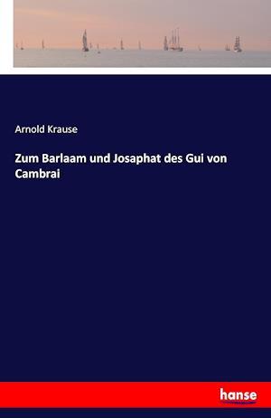 Bog, paperback Zum Barlaam Und Josaphat Des GUI Von Cambrai af Arnold Krause