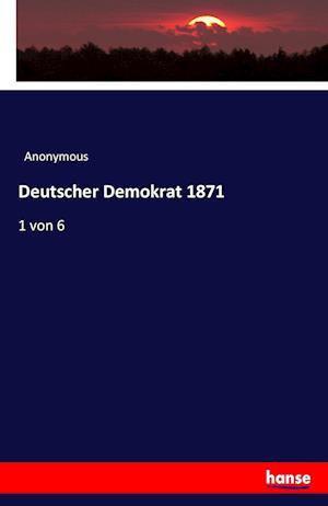 Bog, paperback Deutscher Demokrat 1871 af Anonymous