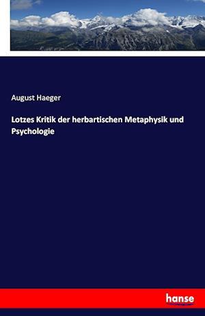 Bog, paperback Lotzes Kritik Der Herbartischen Metaphysik Und Psychologie af August Haeger