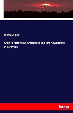 Bog, paperback Anlin-Farbstoffe ALS Antiseptica Und Ihre Anwendung in Der Praxis af Jakob Stilling