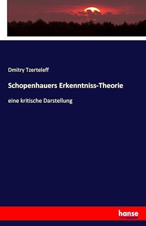 Bog, paperback Schopenhauers Erkenntniss-Theorie af Dmitry Tzerteleff