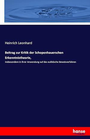 Bog, paperback Beitrag Zur Kritik Der Schopenhauerschen Erkenntnistheorie, af Heinrich Leonhard