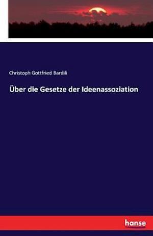 Bog, paperback Uber Die Gesetze Der Ideenassoziation af Christoph Gottfried Bardili