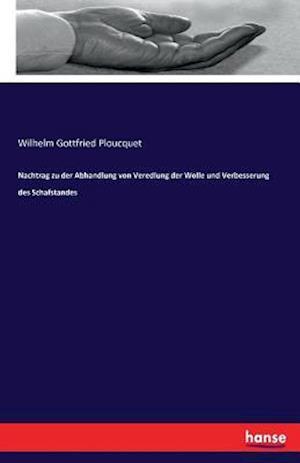 Bog, paperback Nachtrag Zu Der Abhandlung Von Veredlung Der Wolle Und Verbesserung Des Schafstandes af Wilhelm Gottfried Ploucquet